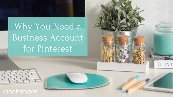 Why You Need a Pinterest Business Account CinchShare Blog